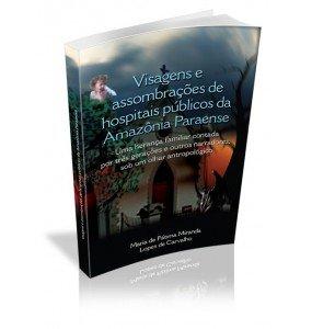 VISAGENS E ASSOMBRAÇÕES DE HOSPITAIS PÚBLICOS DA AMAZÔNIA PARAENSE