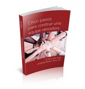 CINCO PASSOS PARA CONSTRUIR UMA EQUIPE VENCEDORA