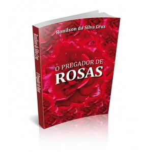 O PREGADOR DE ROSAS