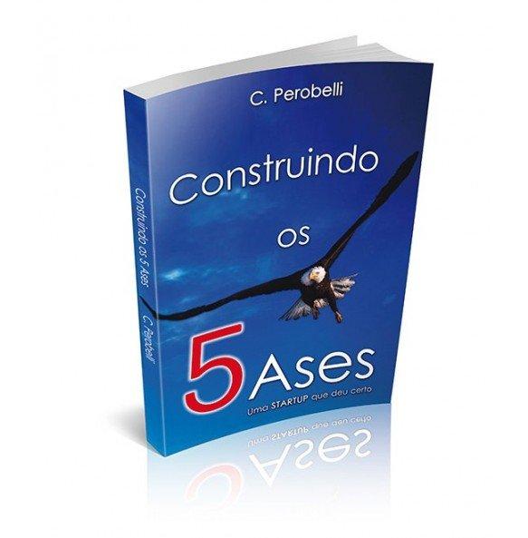 CONSTRUINDO OS 5 ASES Um Startup que deu certo