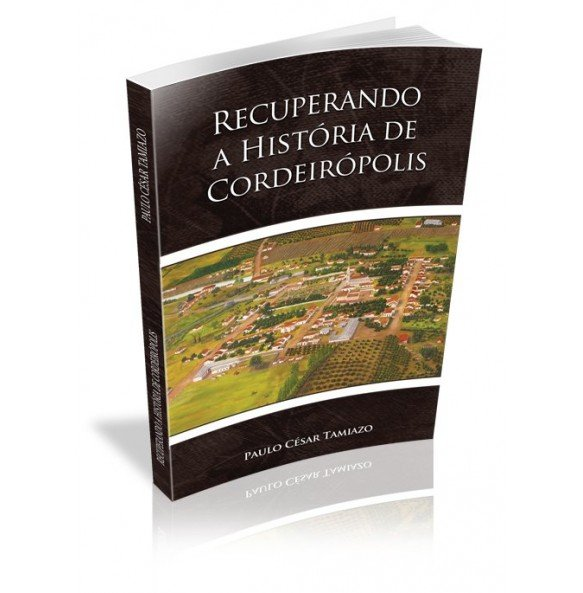 RECUPERANDO A HISTÓRIA DE CORDEIRÓPOLIS