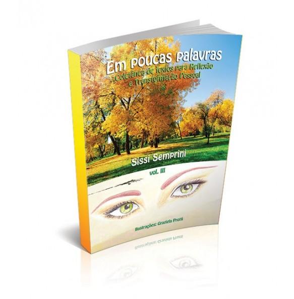 EM POUCAS PALAVRAS Coletânea de textos para Reflexão e Transformação Pessoal