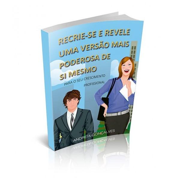 RECRIE-SE E REVELE UMA VERSÃO MAIS PODEROSA DE SI MESMO- Para o seu crescimento profissional