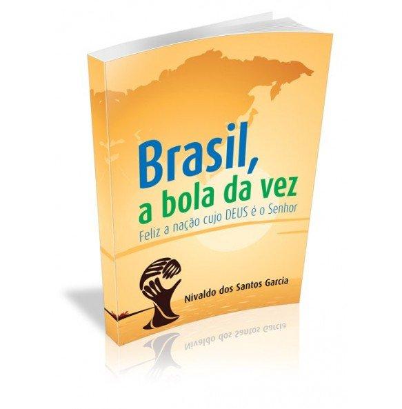 BRASIL, A BOLA DA VEZ Feliz a nação cujo DEUS é o Senhor