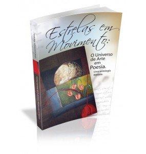 ESTRELAS EM MOVIMENTO: O Universo de Arte em Poesia. Uma antologia literária