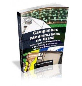 CAMPANHAS MODERNIZADAS NO BRASIL Estratégias de Comunicação e Marketing Político na Abertura Democrática