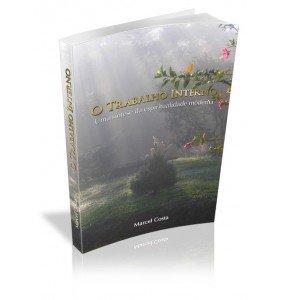 O TRABALHO INTERNO Uma síntese da espiritualidade moderna