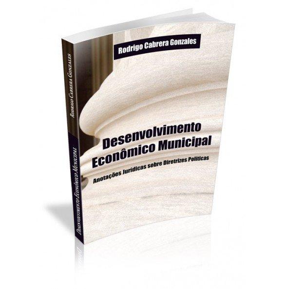DESENVOLVIMENTO ECONÔMICO MUNICIPAL Anotações Jurídicas sobre Diretrizes Políticas