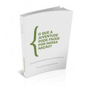 O QUE A JUVENTUDE  PODE  FAZER POR NOSSA NAÇÃO ? Uma provocação aos jovens brasileiros