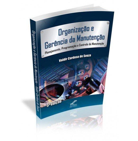 ORGANIZAÇÃO E GERÊNCIA DA MANUTENÇÃO Planejamento, Programação e Controle da Manutenção 5ª ed