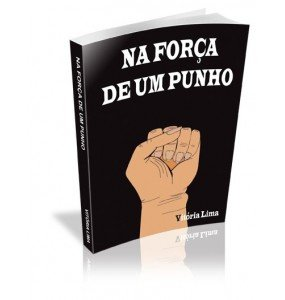 NA FORÇA DE UM PUNHO