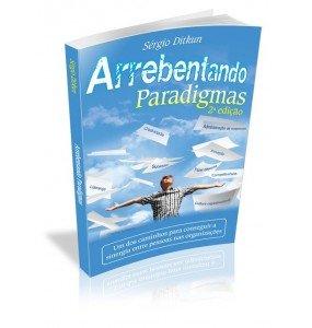 ARREBENTANDO PARADIGMAS – Um dos caminhos para conseguir a sinergia entre pessoas nas organizações