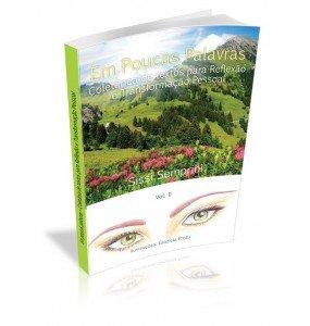 EM POUCAS PALAVRAS Coletânea de textos para Reflexão e Transformação Pessoal Vol. II