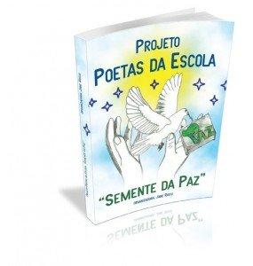 """PROJETO POETAS DA ESCOLA """"SEMENTE DA PAZ"""""""